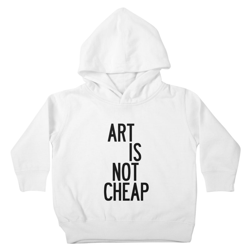 Art Is Not Cheap Kids Toddler Pullover Hoody by by Chad Rea