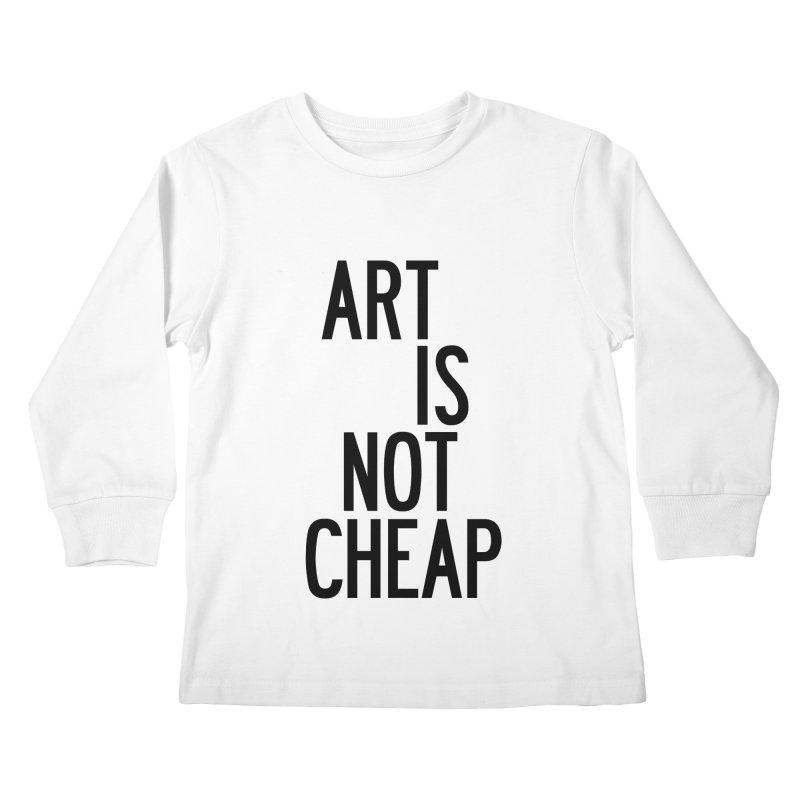 Art Is Not Cheap Kids Longsleeve T-Shirt by by Chad Rea