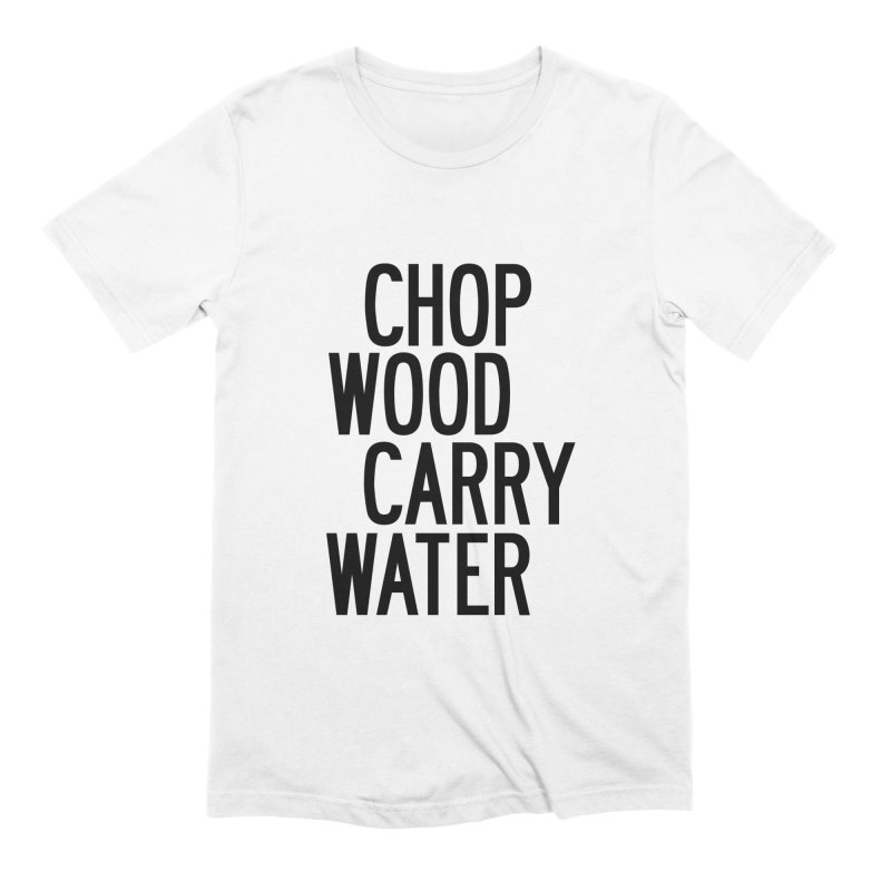 Chop Wood Carry Water Men's Extra Soft T-Shirt by by Chad Rea