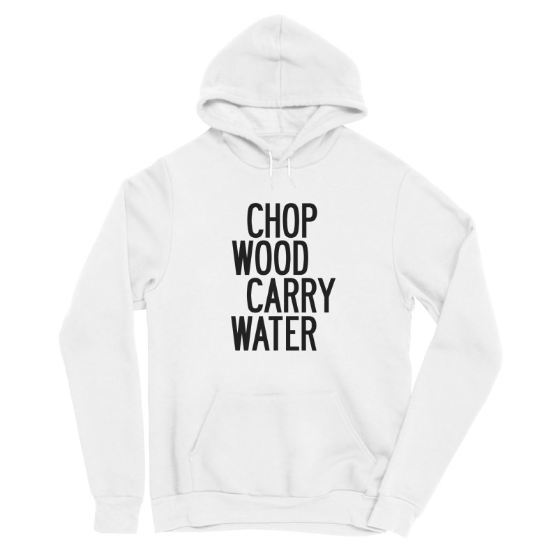 Chop Wood Carry Water Women's Sponge Fleece Pullover Hoody by by Chad Rea