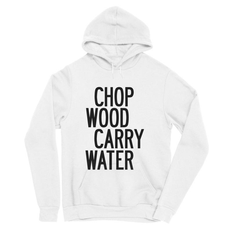 Chop Wood Carry Water Men's Sponge Fleece Pullover Hoody by by Chad Rea
