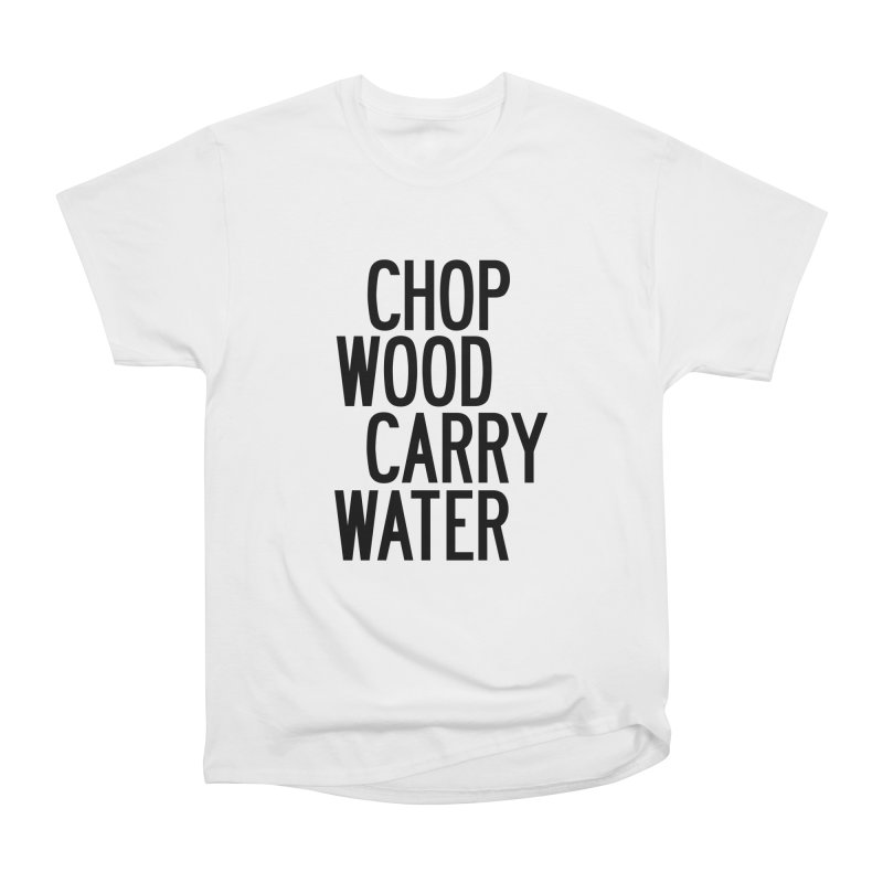 Chop Wood Carry Water Women's Heavyweight Unisex T-Shirt by by Chad Rea