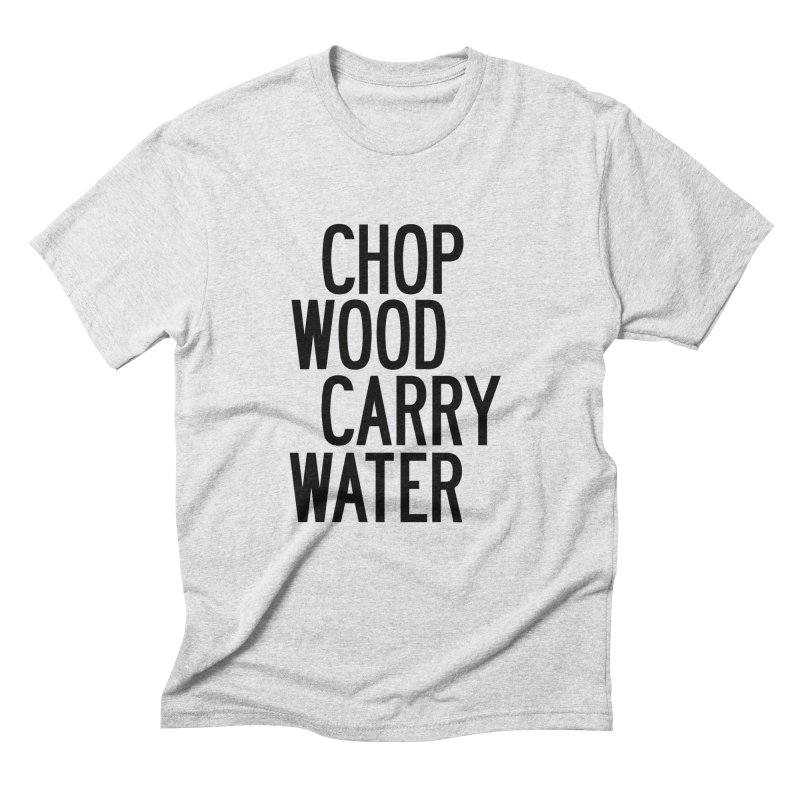 Chop Wood Carry Water Men's Triblend T-Shirt by by Chad Rea