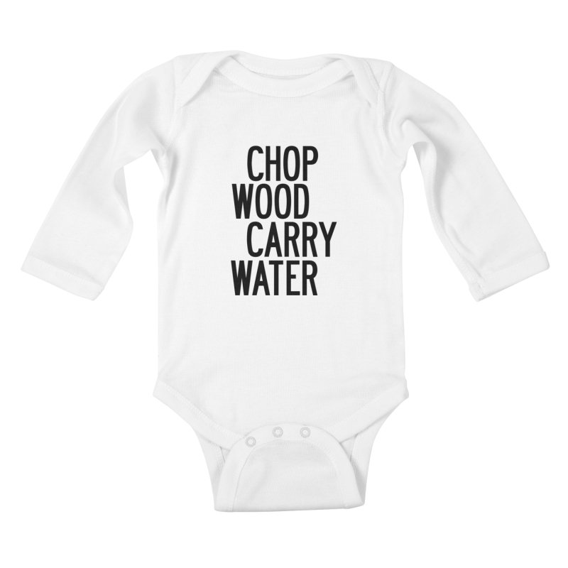 Chop Wood Carry Water Kids Baby Longsleeve Bodysuit by by Chad Rea