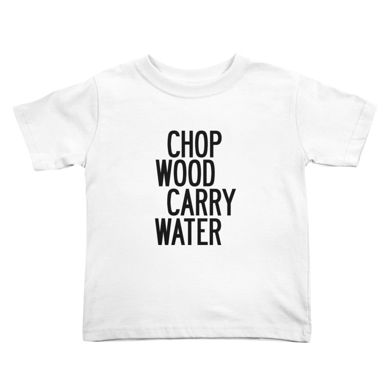 Chop Wood Carry Water Kids Toddler T-Shirt by by Chad Rea