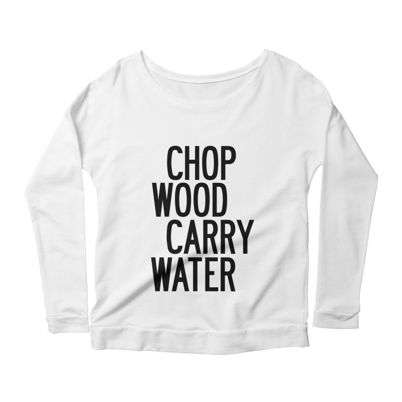 Chop Wood Carry Water Women's Scoop Neck Longsleeve T-Shirt by by Chad Rea