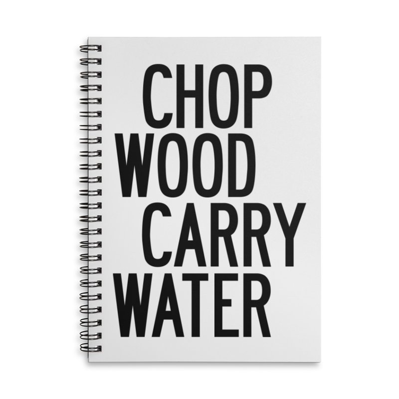 Chop Wood Carry Water Accessories Lined Spiral Notebook by by Chad Rea
