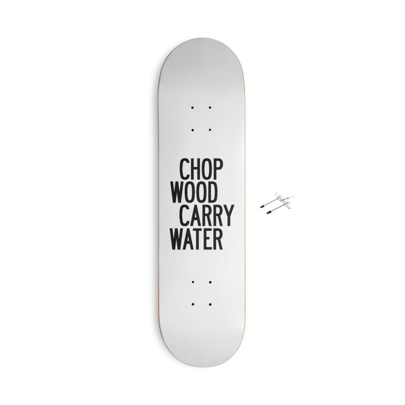Chop Wood Carry Water Accessories With Hanging Hardware Skateboard by by Chad Rea
