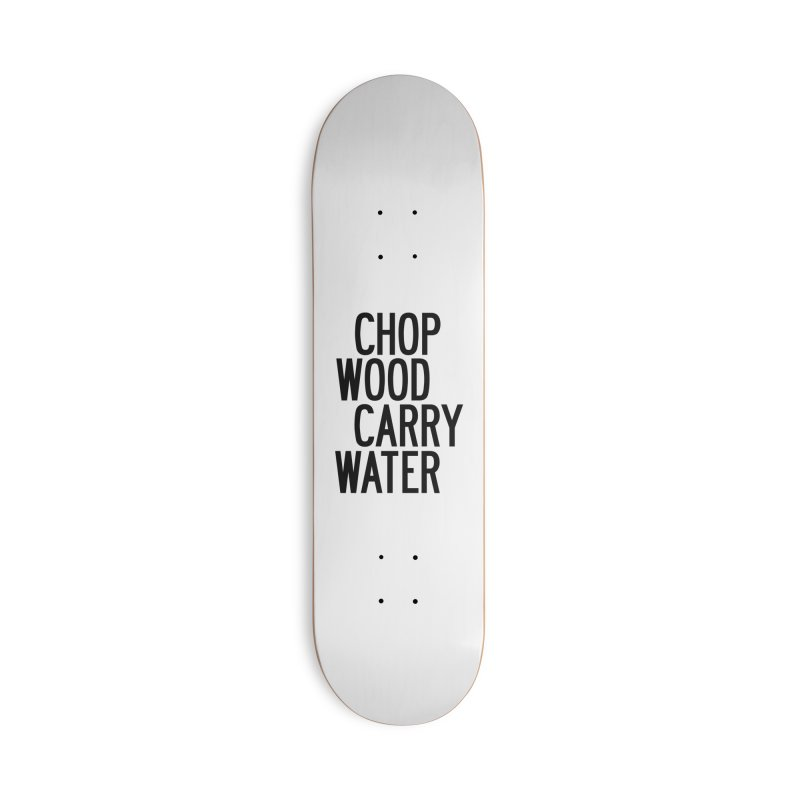 Chop Wood Carry Water Accessories Deck Only Skateboard by by Chad Rea