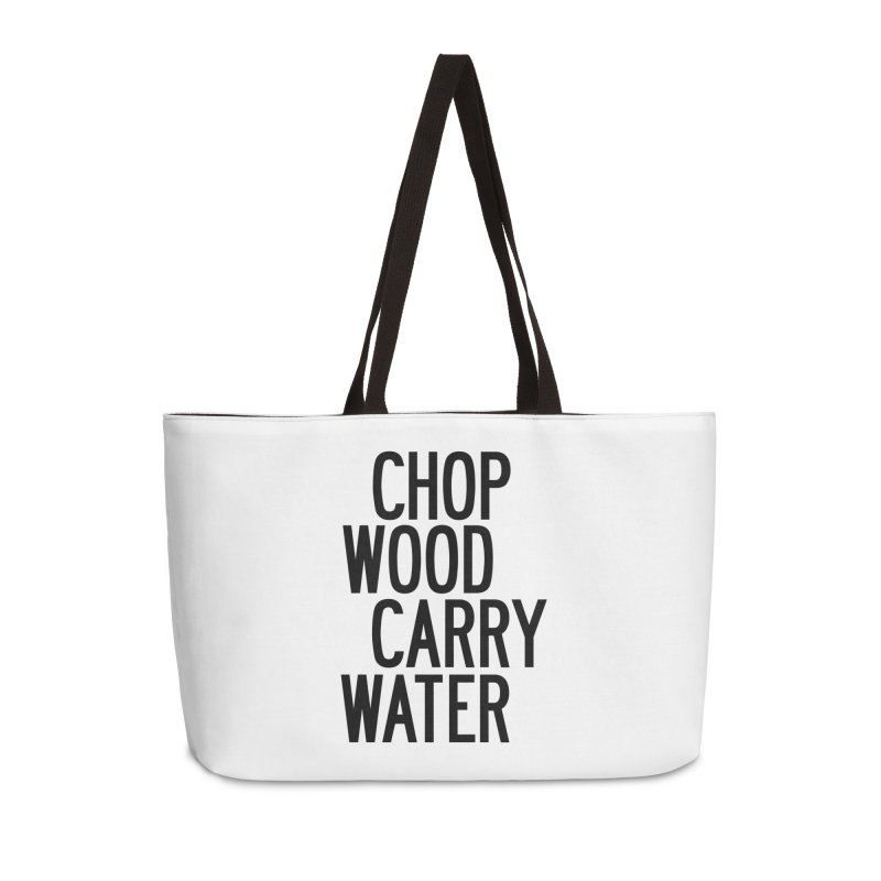 Chop Wood Carry Water Accessories Weekender Bag Bag by by Chad Rea