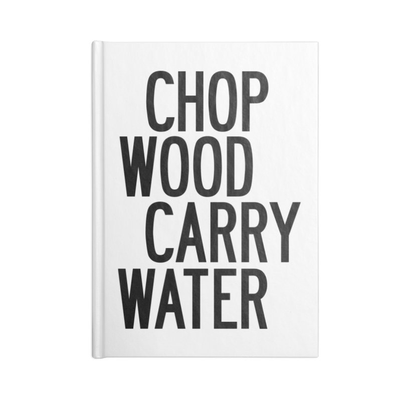 Chop Wood Carry Water Accessories Lined Journal Notebook by by Chad Rea