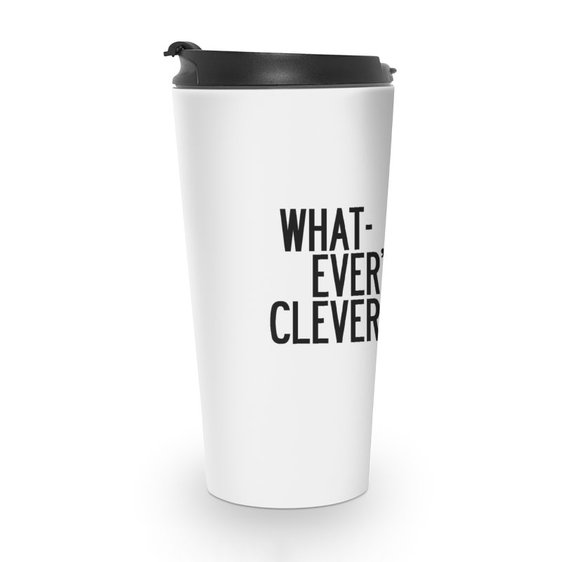 Whatever's Clever Accessories Travel Mug by by Chad Rea