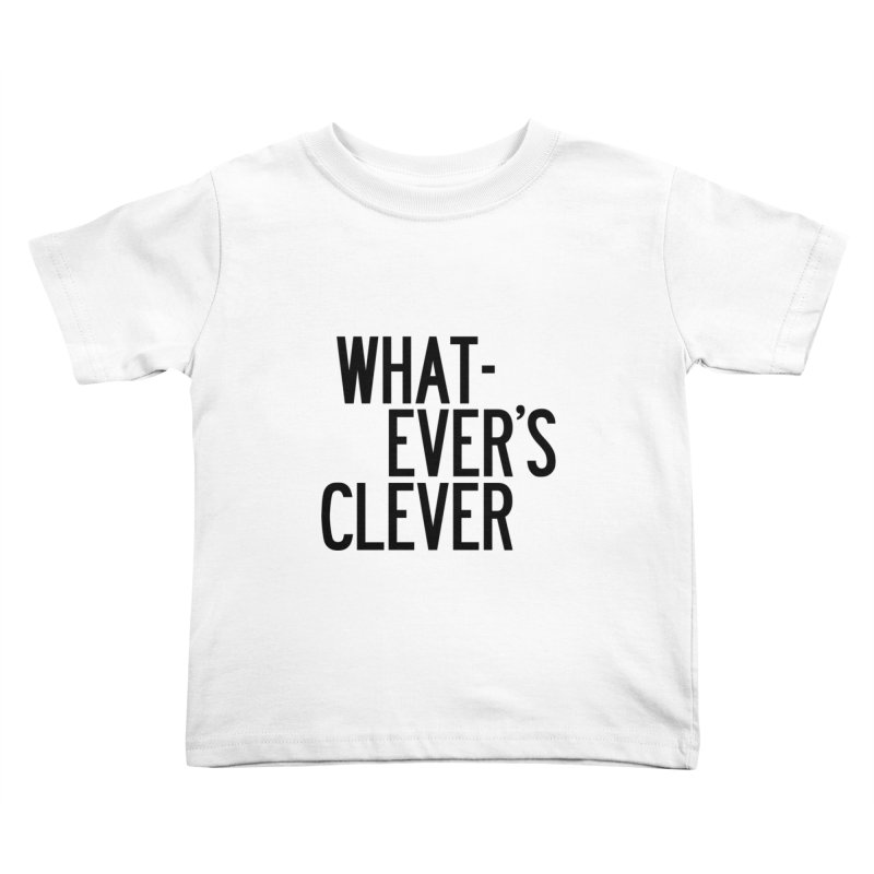 Whatever's Clever Kids Toddler T-Shirt by by Chad Rea