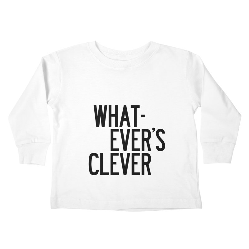 Whatever's Clever Kids Toddler Longsleeve T-Shirt by by Chad Rea