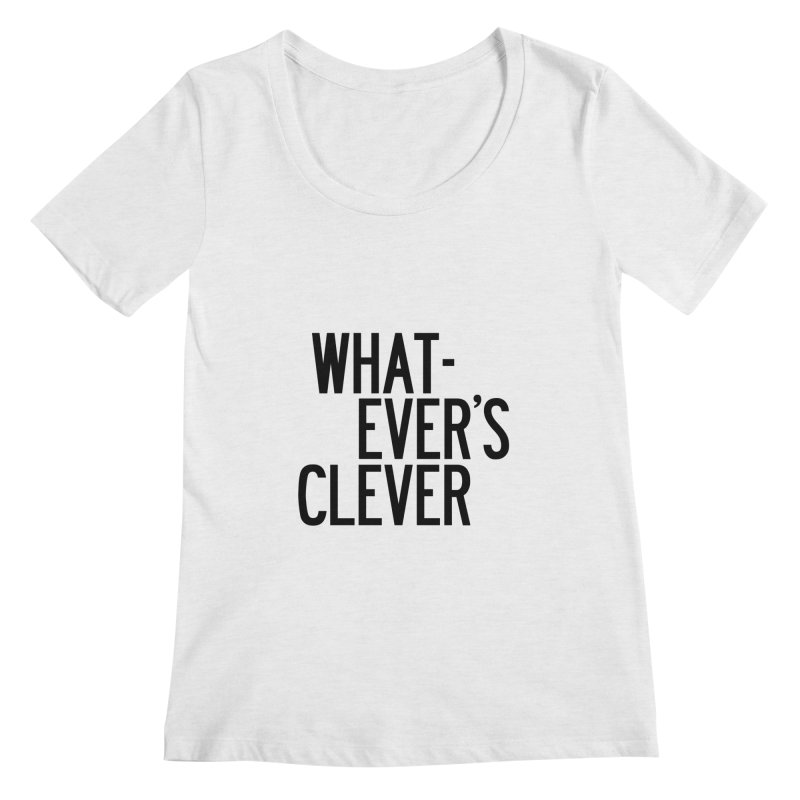 Whatever's Clever Women's Regular Scoop Neck by by Chad Rea