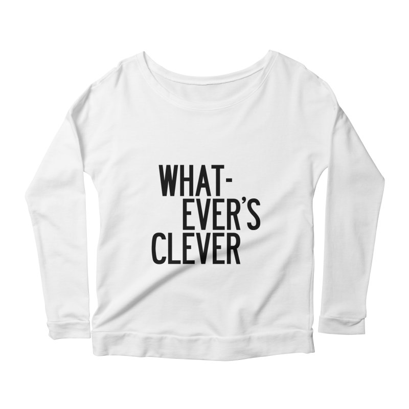 Whatever's Clever Women's Scoop Neck Longsleeve T-Shirt by by Chad Rea