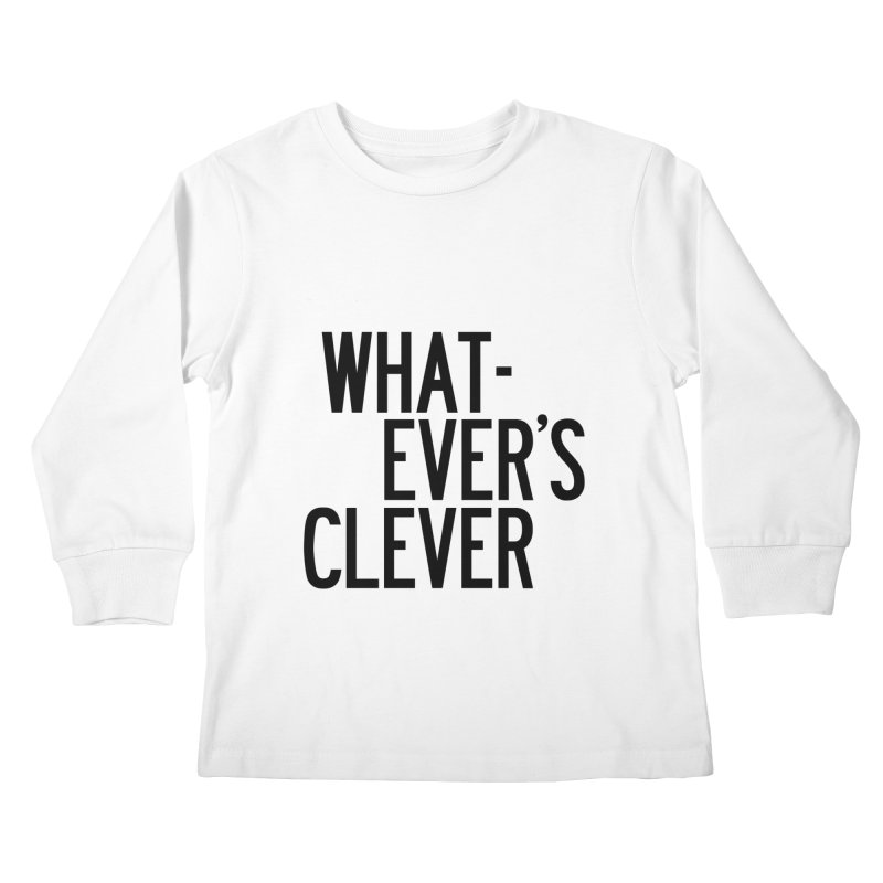 Whatever's Clever Kids Longsleeve T-Shirt by by Chad Rea