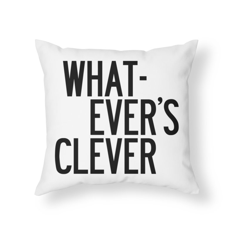 Whatever's Clever Home Throw Pillow by by Chad Rea