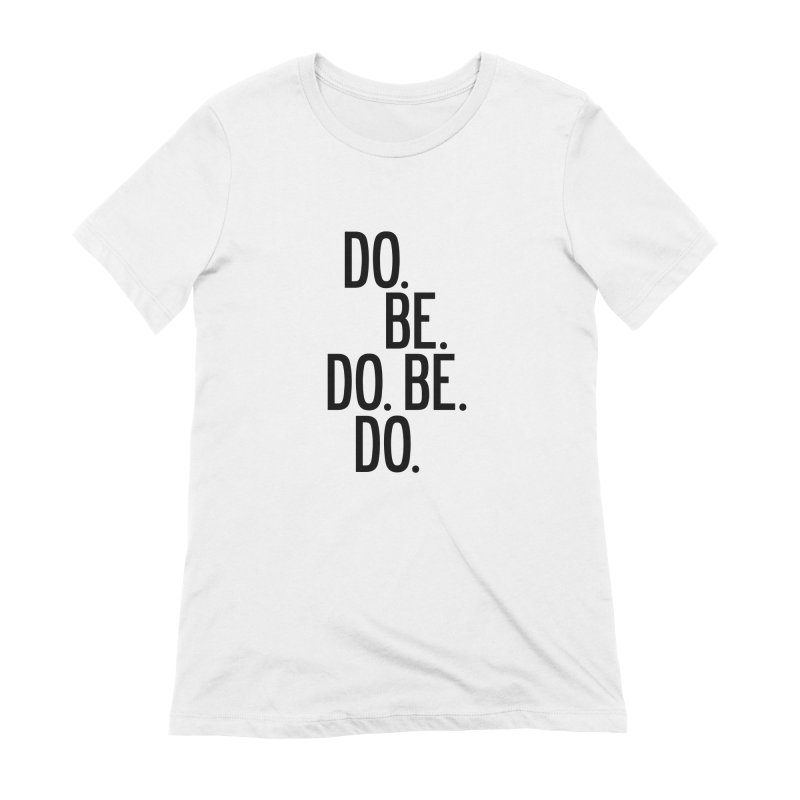 Do. Be. Do. Be. Do. Women's Extra Soft T-Shirt by by Chad Rea