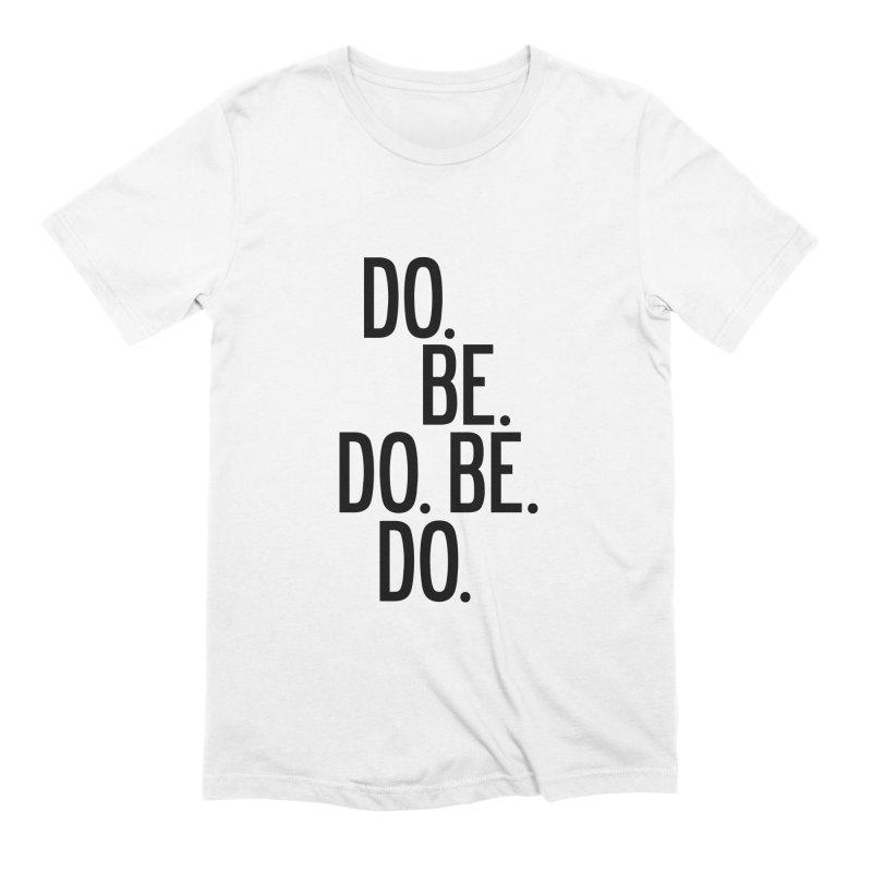 Do. Be. Do. Be. Do. Men's Extra Soft T-Shirt by by Chad Rea