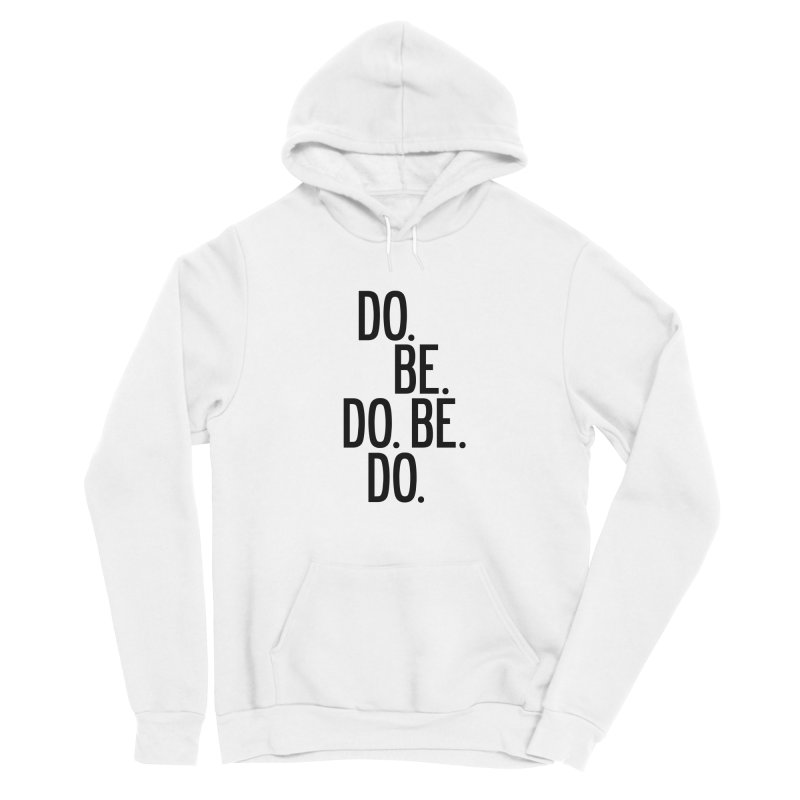 Do. Be. Do. Be. Do. Women's Sponge Fleece Pullover Hoody by by Chad Rea