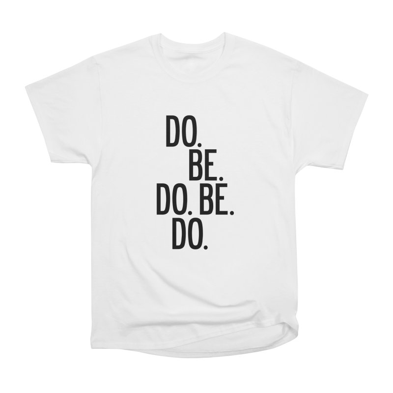 Do. Be. Do. Be. Do. Men's Heavyweight T-Shirt by by Chad Rea