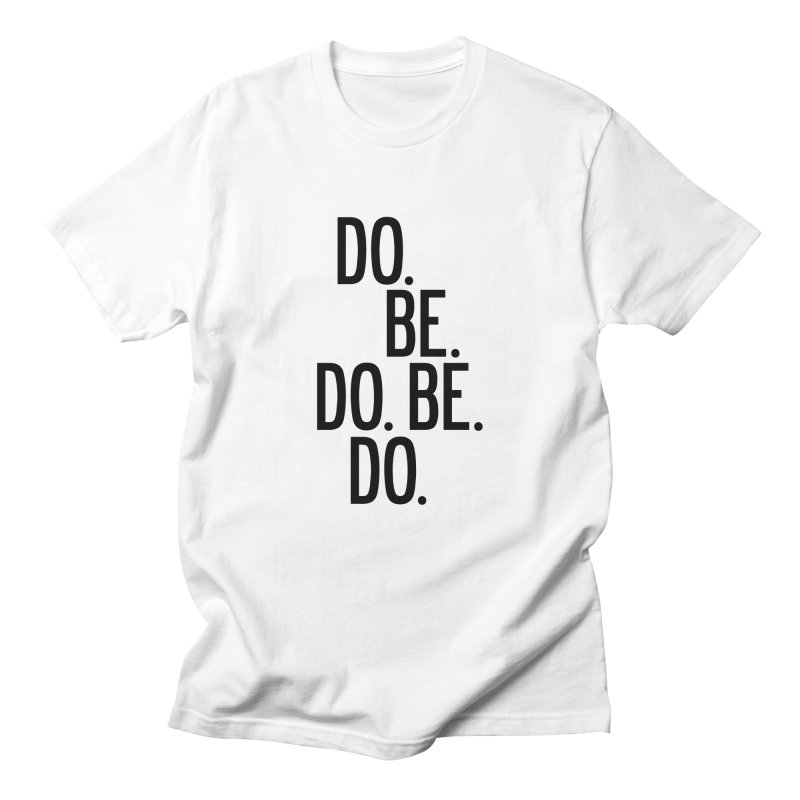 Do. Be. Do. Be. Do. in Men's Regular T-Shirt White by by Chad Rea