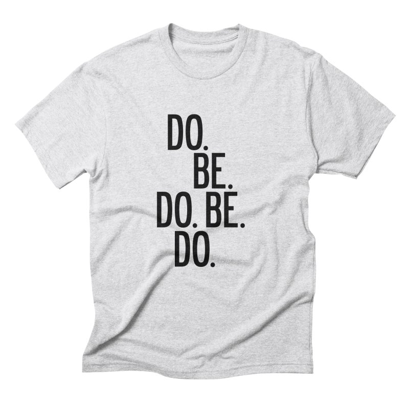 Do. Be. Do. Be. Do. Men's Triblend T-Shirt by by Chad Rea