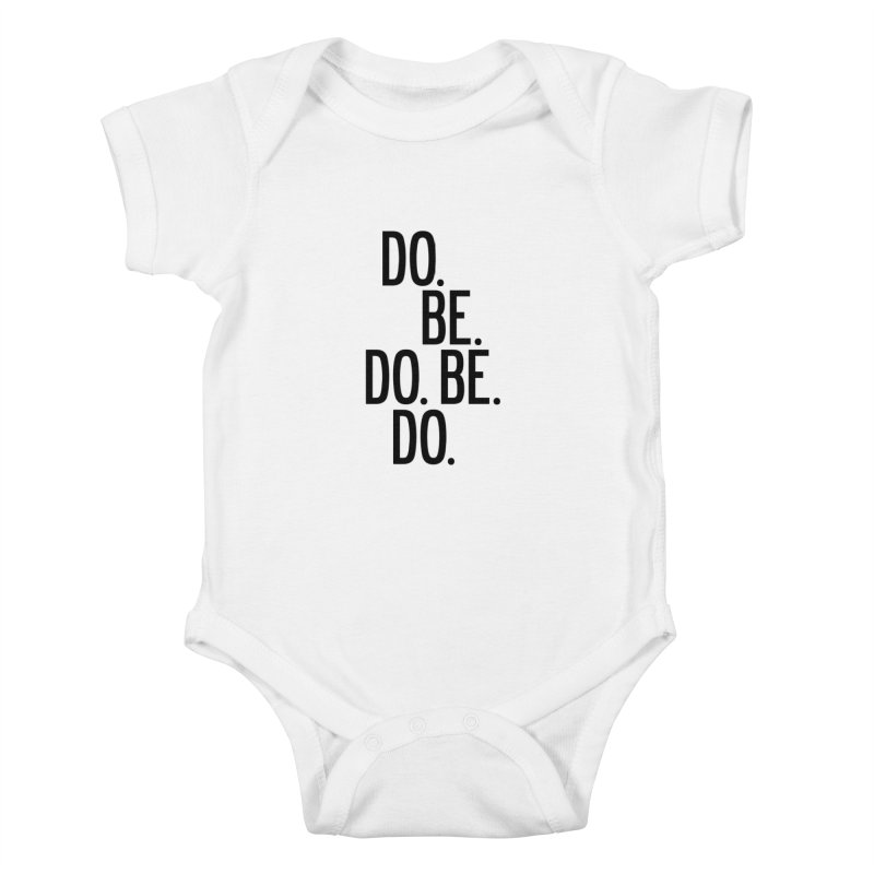 Do. Be. Do. Be. Do. Kids Baby Bodysuit by by Chad Rea
