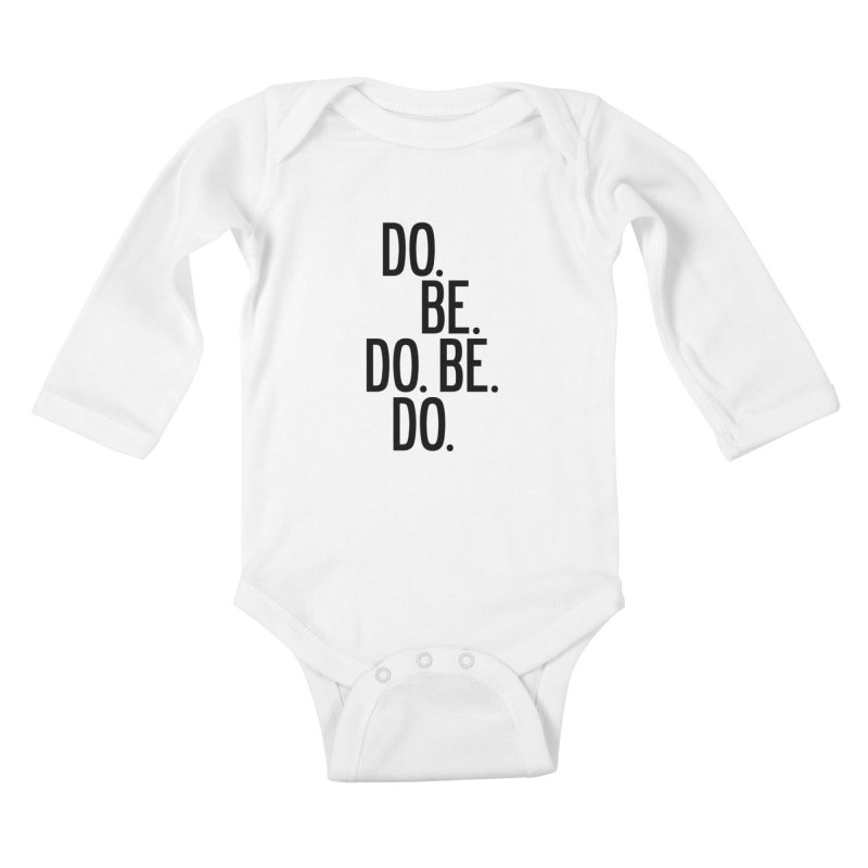 Do. Be. Do. Be. Do. Kids Baby Longsleeve Bodysuit by by Chad Rea