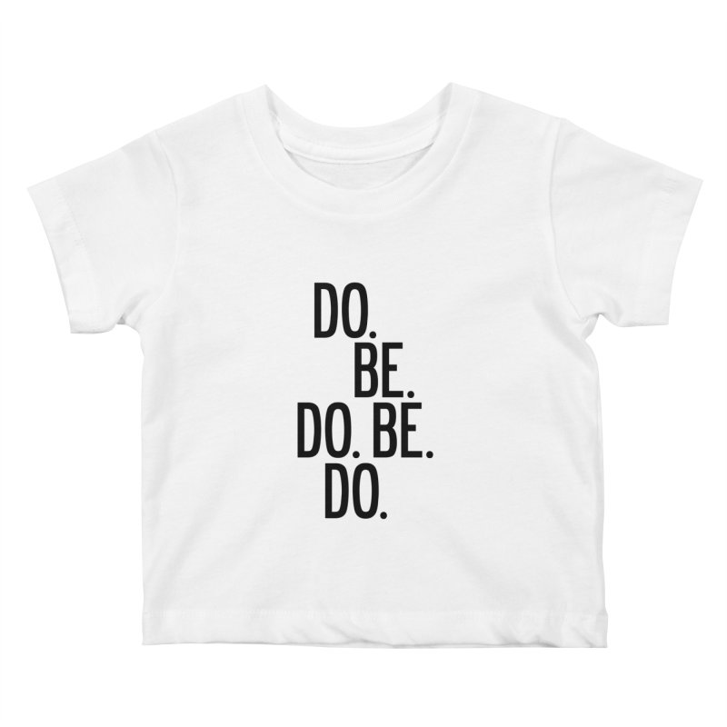 Do. Be. Do. Be. Do. Kids Baby T-Shirt by by Chad Rea