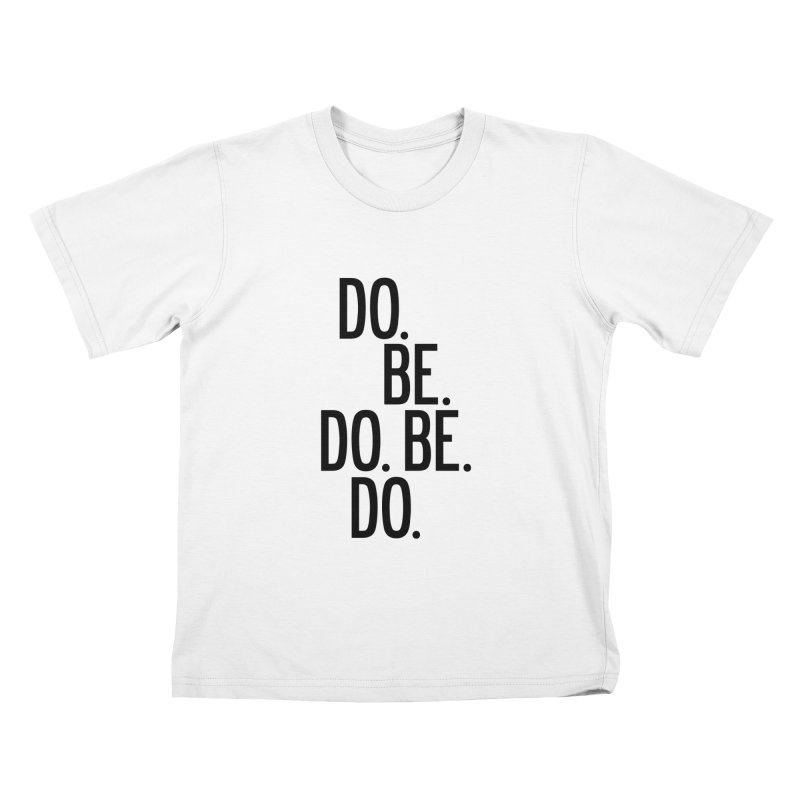 Do. Be. Do. Be. Do. Kids T-Shirt by by Chad Rea