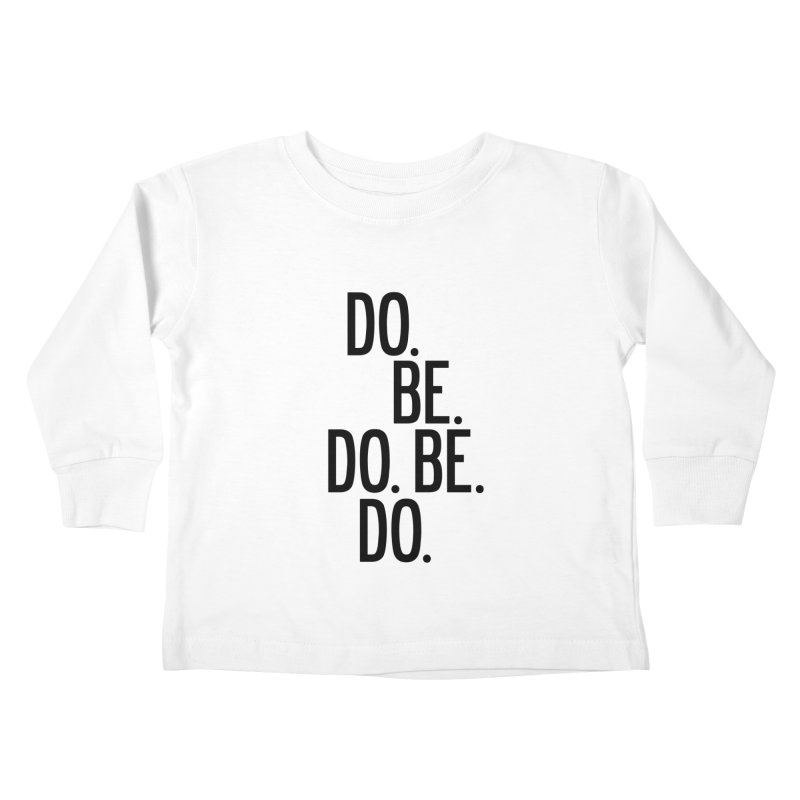 Do. Be. Do. Be. Do. Kids Toddler Longsleeve T-Shirt by by Chad Rea