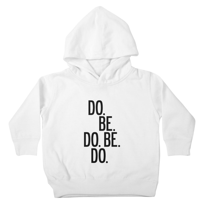 Do. Be. Do. Be. Do. Kids Toddler Pullover Hoody by by Chad Rea