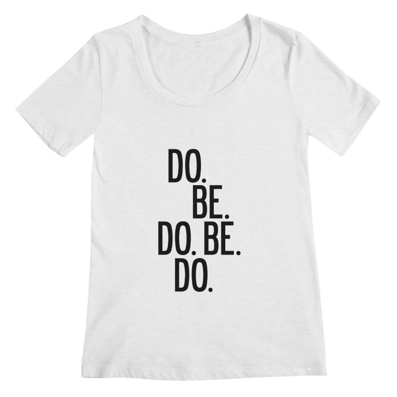 Do. Be. Do. Be. Do. Women's Regular Scoop Neck by by Chad Rea