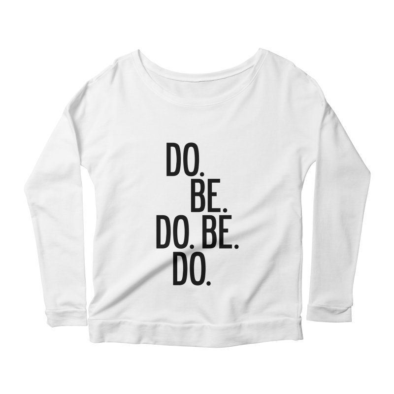 Do. Be. Do. Be. Do. Women's Scoop Neck Longsleeve T-Shirt by by Chad Rea