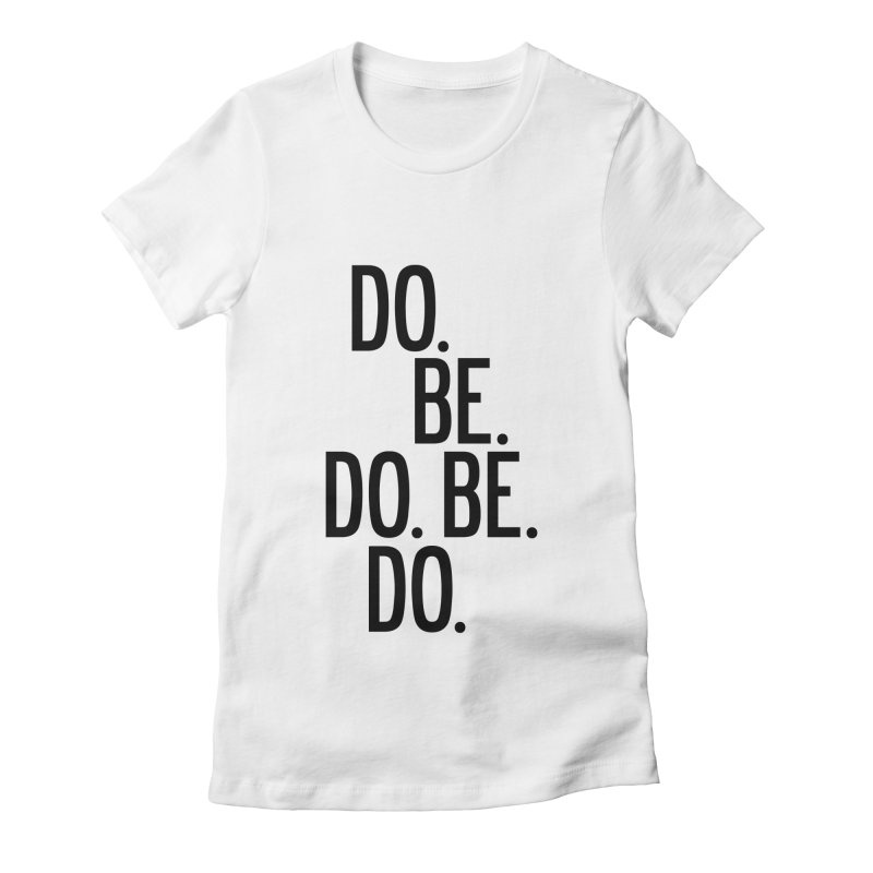 Do. Be. Do. Be. Do. Women's Fitted T-Shirt by by Chad Rea