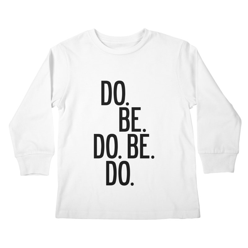Do. Be. Do. Be. Do. Kids Longsleeve T-Shirt by by Chad Rea
