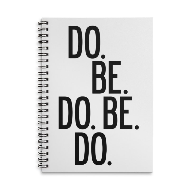Do. Be. Do. Be. Do. Accessories Lined Spiral Notebook by by Chad Rea