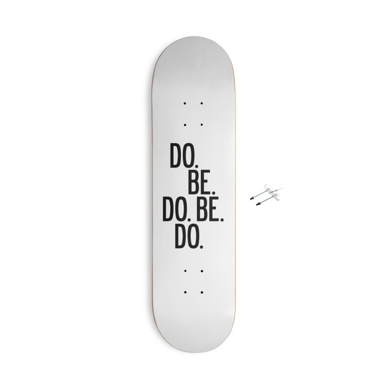 Do. Be. Do. Be. Do. Accessories With Hanging Hardware Skateboard by by Chad Rea