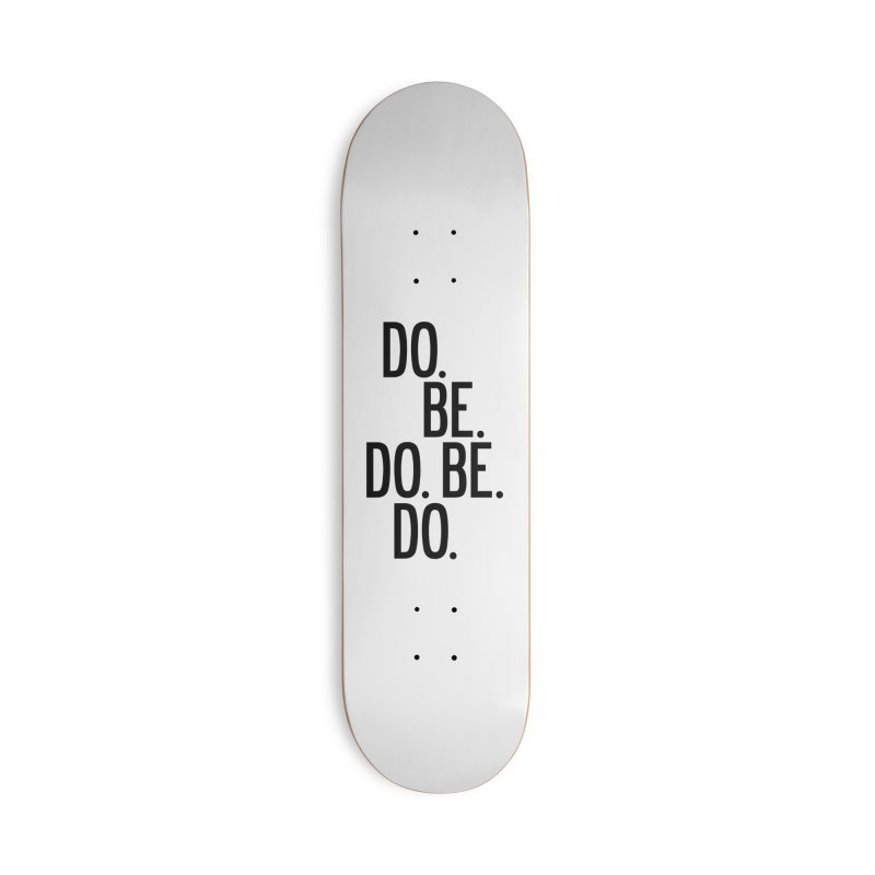 Do. Be. Do. Be. Do. Accessories Deck Only Skateboard by by Chad Rea