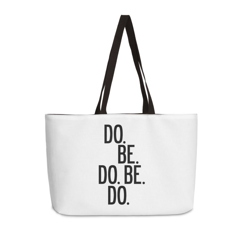 Do. Be. Do. Be. Do. Accessories Weekender Bag Bag by by Chad Rea