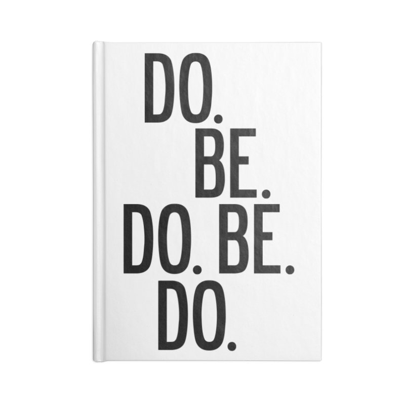 Do. Be. Do. Be. Do. Accessories Lined Journal Notebook by by Chad Rea