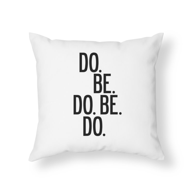 Do. Be. Do. Be. Do. Home Throw Pillow by by Chad Rea