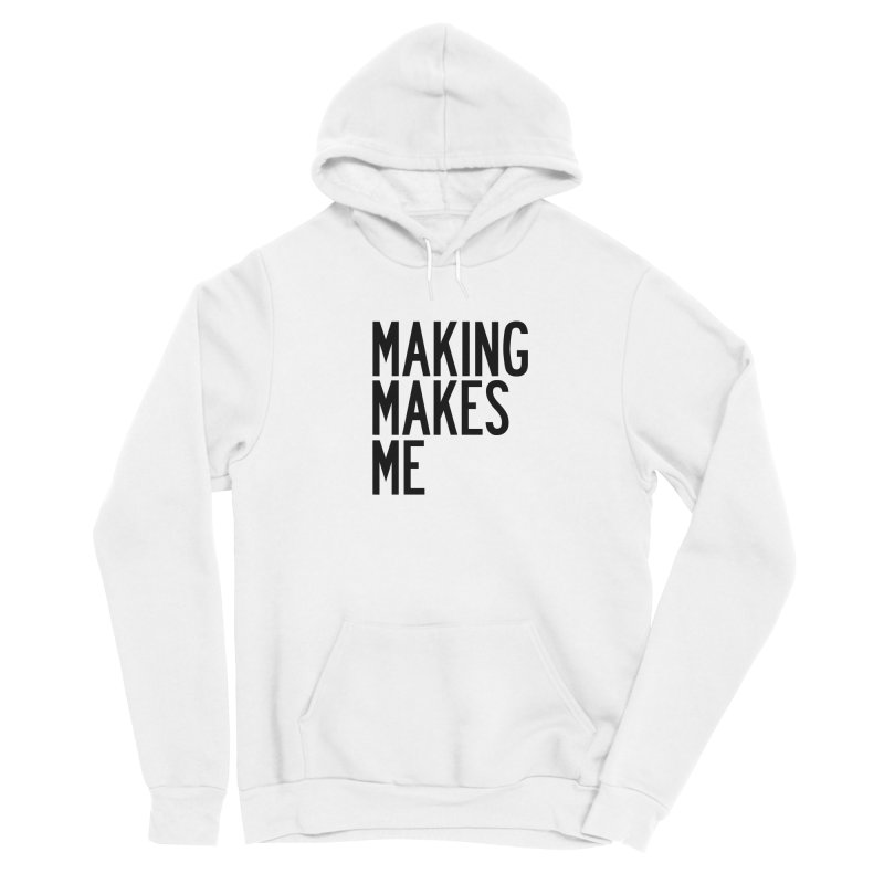 Making Makes Me Women's Sponge Fleece Pullover Hoody by by Chad Rea