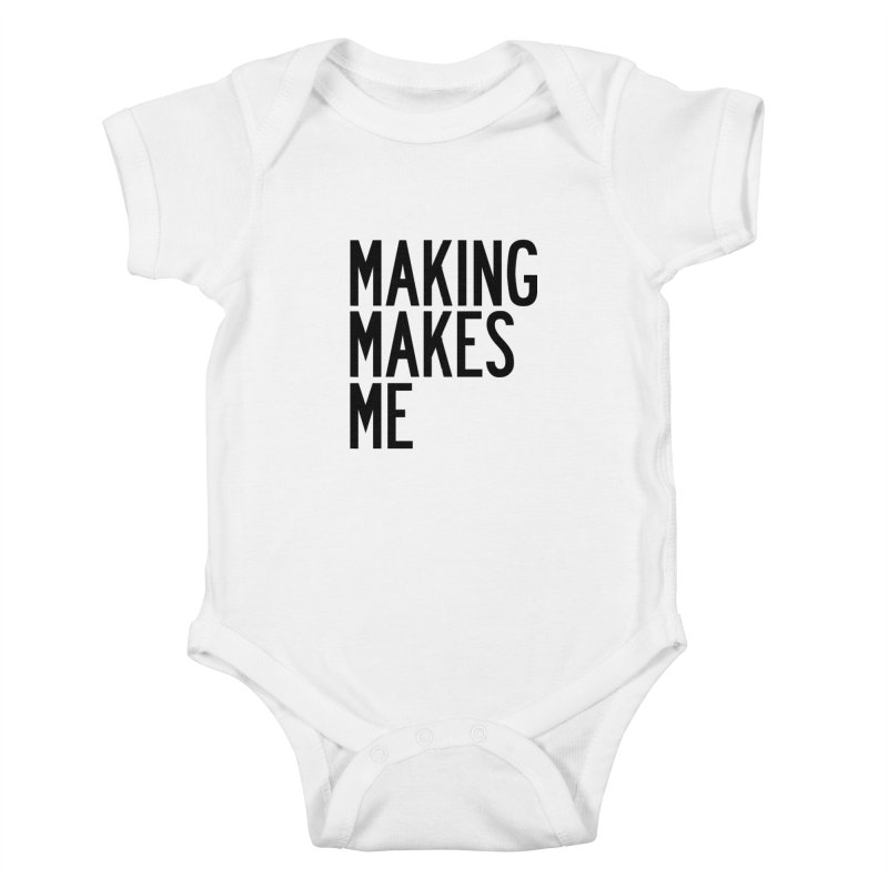 Making Makes Me Kids Baby Bodysuit by by Chad Rea