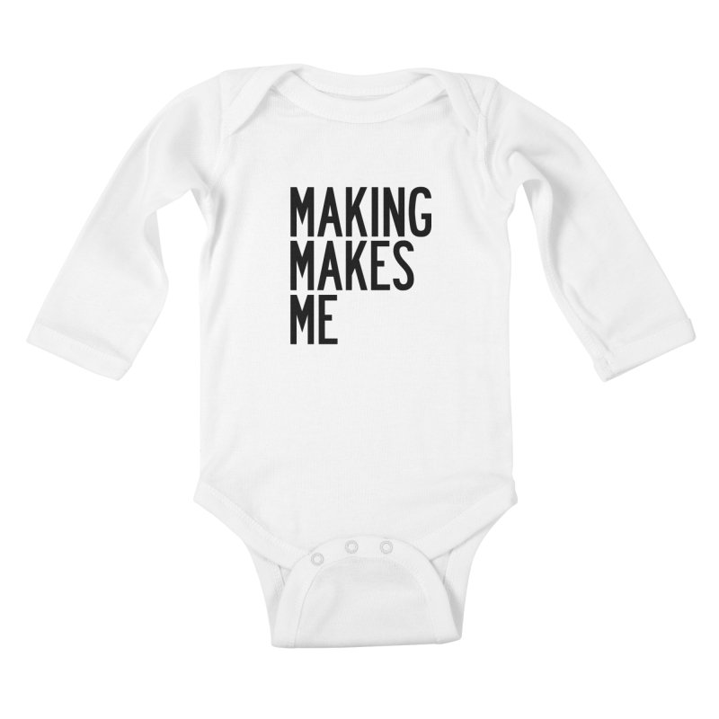 Making Makes Me Kids Baby Longsleeve Bodysuit by by Chad Rea