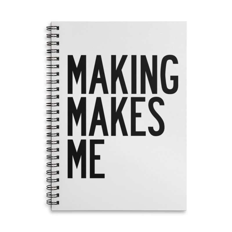 Making Makes Me Accessories Lined Spiral Notebook by by Chad Rea