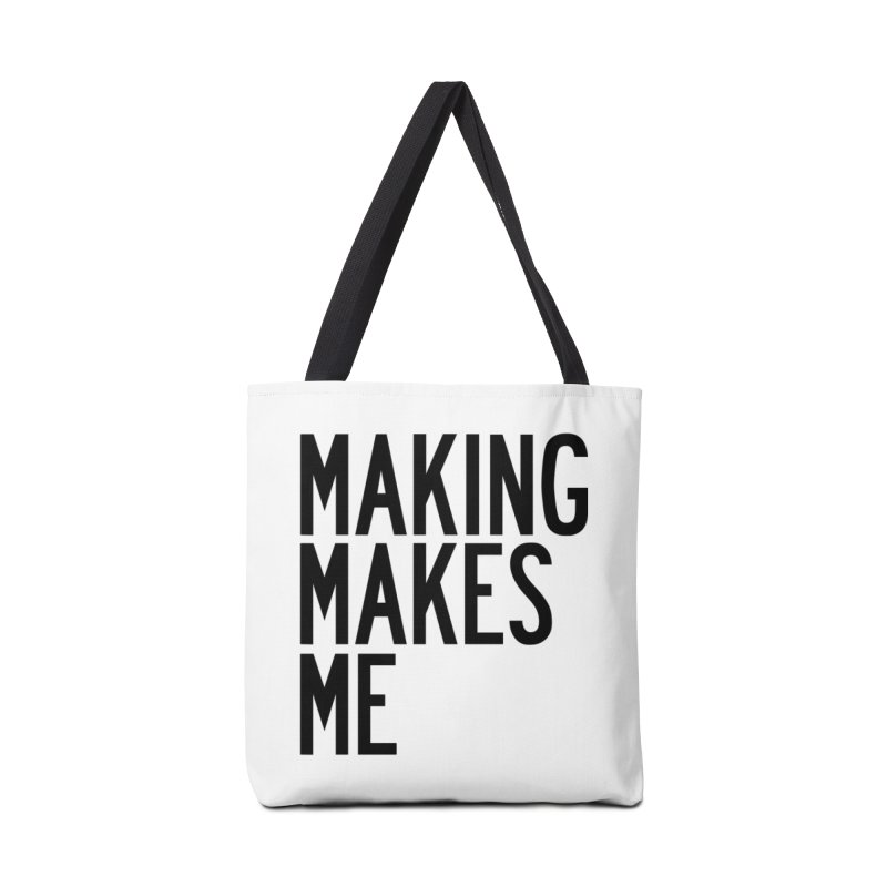 Making Makes Me Accessories Tote Bag Bag by by Chad Rea