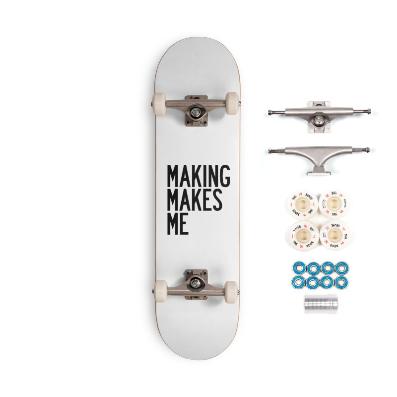 Making Makes Me Accessories Complete - Premium Skateboard by by Chad Rea